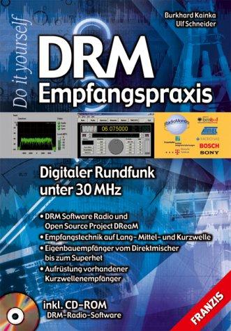 DRM Empfangspraxis. Mit CD-ROM Digitaler Rundfunk unter: Burkhard Kainka Ulf