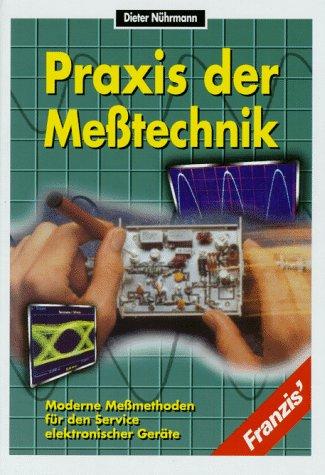 9783772340710: Praxis der Messtechnik. Moderne Messmethoden für den Service elektronischer Geräte
