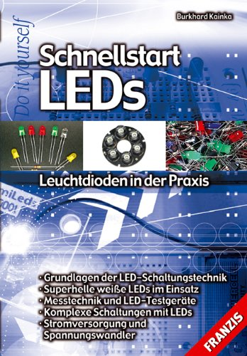 Schnellstart LEDs: Leuchtdioden in der Praxis von: Burkhard Kainka (Autor)