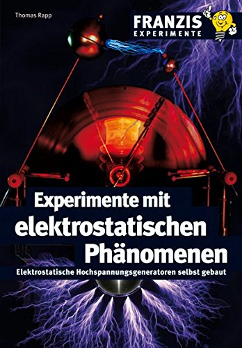 9783772343889: Experimente mit elektrostatischen Phänomenen: Elektrostatische Hochspannungsgeneratoren selbst gebaut