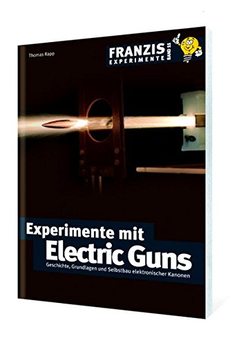 9783772343940: Experimente mit Electric Guns: Geschichte, Grundlagen und Selbstbau elektronischer Kanonen