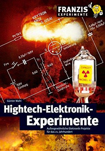 Hightech-Elektronik-Experimente: Außergewöhnliche Elektronik-Projekte für das 21. Jahrhundert ...