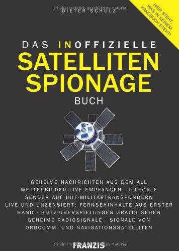 9783772353796: Das inoffizielle Satelliten-Spionage-Buch: Geheime Nachrichten aus dem All - Wetterbilder Live empfangen - Illegale Sender auf UHF - ... von ORBCOMM- und Navigationssatelliten