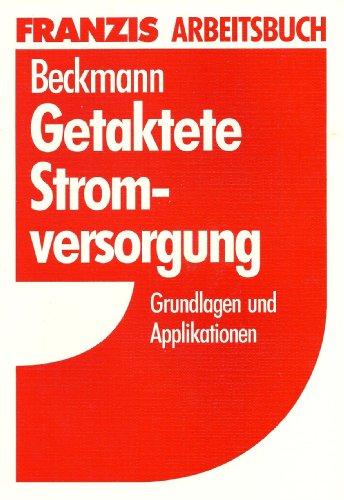 Getaktete Stromversorgung. Grundlagen und Applikationen: Beckmann Jürgen