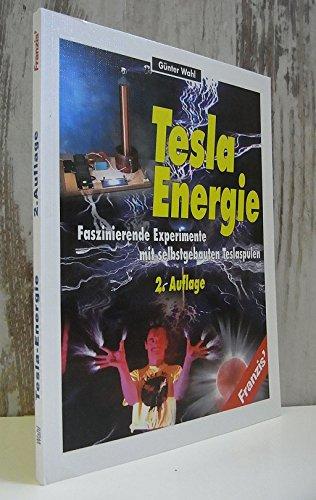 9783772354946: Tesla Energie. Faszinierende Experimente mit selbstgebauten Teslaspulen