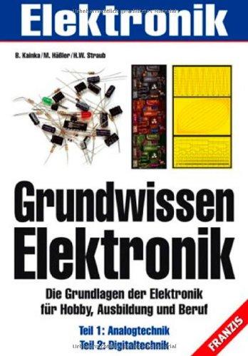 9783772355882: Grundwissen Elektronik: Die Grundlagen der Elektronik für Hobby, Ausbildung und Beruf. Teil 1: Analogtechnik. Teil 2: Digitaltechnik