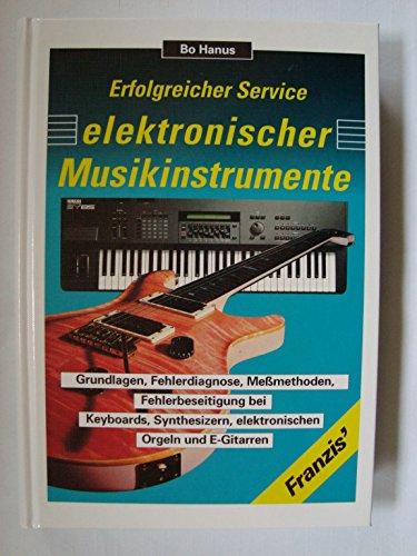 9783772357657: Erfolgreicher Service elektronischer Musikinstrumente. Grundlagen, Fehlerdiagnose, Messmethoden, Fehlerbeseitigung bei Keyboards, Synthesizern, elektronischen Orgeln und E-Gitarren