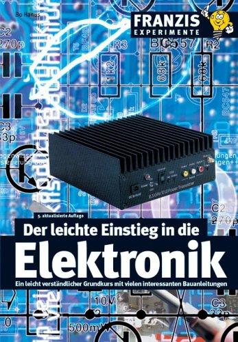 Der leichte Einstieg in die Elektronik ein leicht verständlicher Grundkurs mit vielen ...