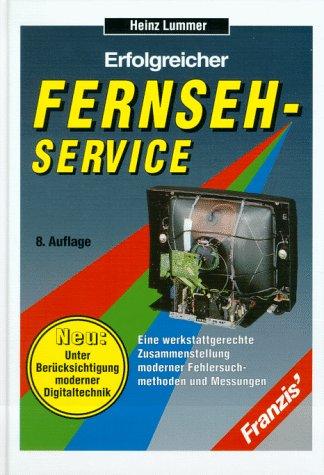 9783772359682: Erfolgreicher Fernseh-Service. Eine werkstattgerechte Zusammenstellung moderner Fehlersuchmethoden und Messungen