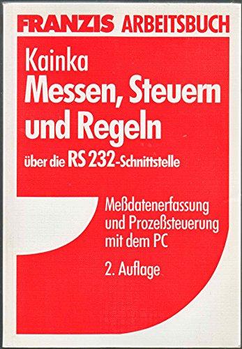 Messen, Steuern und Regeln über die RS-232: Burkhard Kainka (Autor)