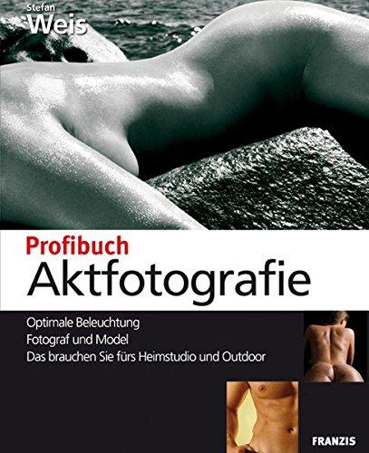 9783772362590: Aktfotografie: Optimale Beleuchtung - Fotograf und Model - Das brauchen Sie fürs Heimstudio und Outdoor