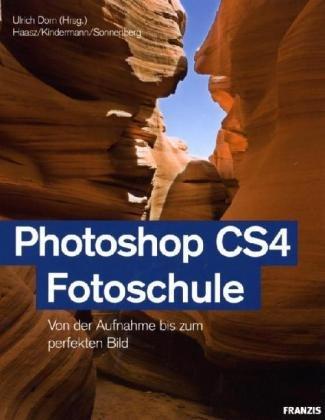Photoshop CS4 Fotoschule: Von der Aufnahme bis: Haasz, Christian, Klaus