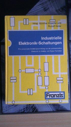 9783772364419: Industrielle Elektronik-Schaltungen: E. praxisnahe Schaltungssammlung aus d. professionellen Elektronik fur Analog- u. Digital-Techniker