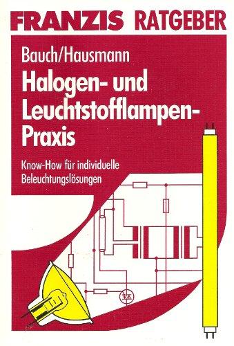 9783772365621: Halogen- und Leuchtstofflampen-Praxis. Know-how für individuelle Beleuchtungslösungen