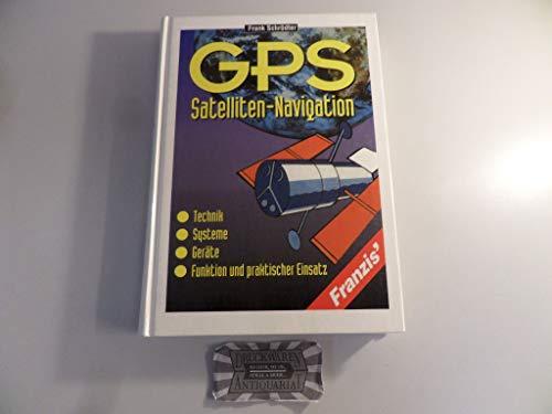 9783772366826: GPS-Satelliten-Navigation. Technik, Systeme, Geräte, Funktion und praktischer Einsatz