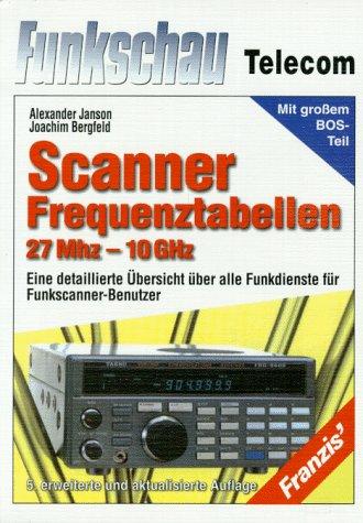 9783772367472: Scanner-Frequenztabelle 27 MHz - 10 GHz. Eine detaillierte Übersicht über alle Funkdienste für Funkscanner-Benutzer