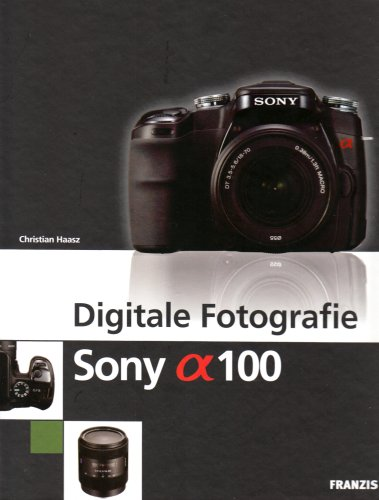 9783772372766: Digitale Fotografie Sony Alpha 100
