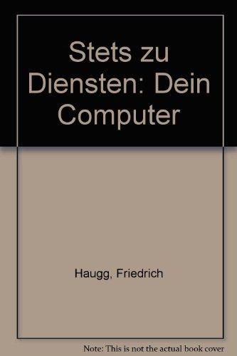 Stets zu Diensten: Dein Computer: Haugg, Friedrich: