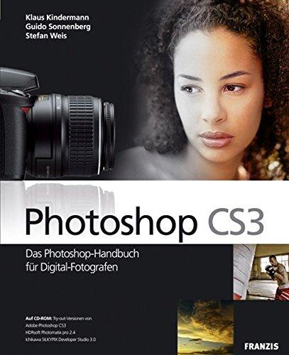 Photoshop CS3 - Das Photoshop-Handbuch für Digital-Fotografen: Stefan Weis; Guido