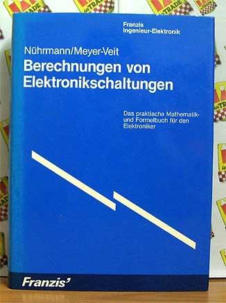 9783772376115: Berechnungen von Elektronikschaltungen. Das praktische Mathematik- und Formelbuch für den Elektroniker