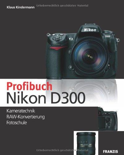 Das Profibuch Nikon D300: Kameratechnik, RAW-Konvertierung, Fotoschule [Gebundene Ausgabe] von ...