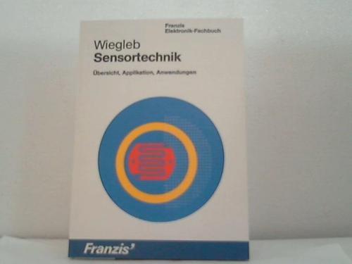 Sensortechnik - Übersicht, Applikation, Anwendungen: Wiegleb, Gerhard