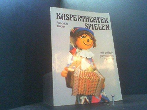 Kaspertheater spielen mit selbstgemachten Puppen.: Träger, Friedrich: