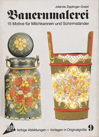 Bauernmalerei 9. 15 Motive für Milchkannen und: Jolanda Zipplinger-Gratzl