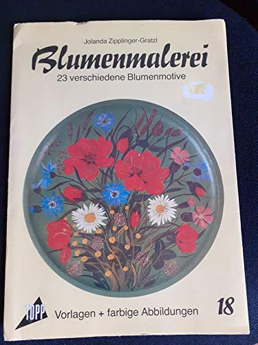 Blumenmalerei. Mappe XVIII. 23 verschiedene Blumenmotive.: Jolanda Zipplinger-Gratzl