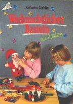 Weihnachtliches Basteln mit Kindern : [Vorlagen in Originalgröße]. Christbaumschmuck und Weihnachtsbasteleien - Zechlin, Katharina