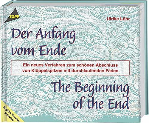 9783772426957: Der Anfang vom Ende: Ein neues Verfahren zum schönen Abschluss von Klöppelspitzen mit durchlaufenden Fäden