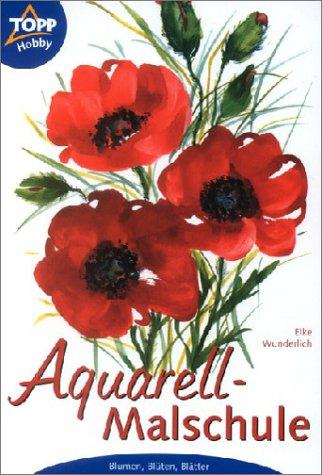 9783772428913: Aquarell- Malschule. Blumen, Blüten, Blätter. Schritt für Schritt erklärt.