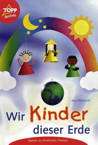 Wir Kinder dieser Erde. Basteln zu christlichen: Ritterhoff, Anja