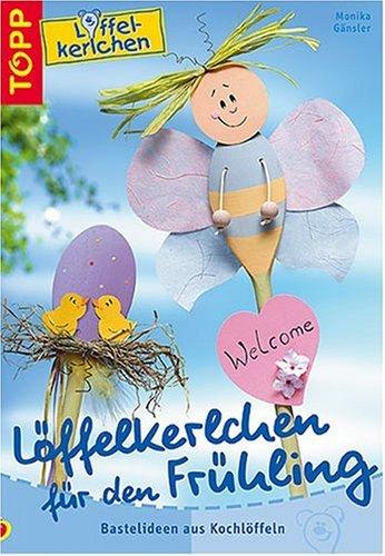 9783772432354: Löffelkerlchen für den Frühling. Bastelideen aus Kochlöffeln