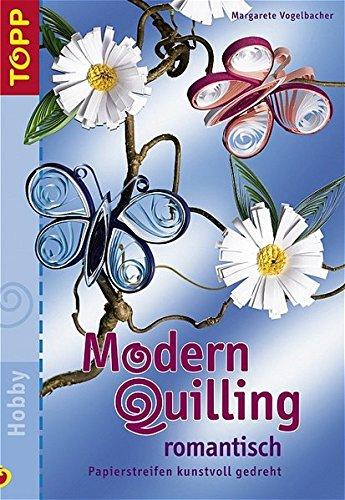9783772433795: Modern Quilling romantisch. Papierstreifen kunstvoll gedreht