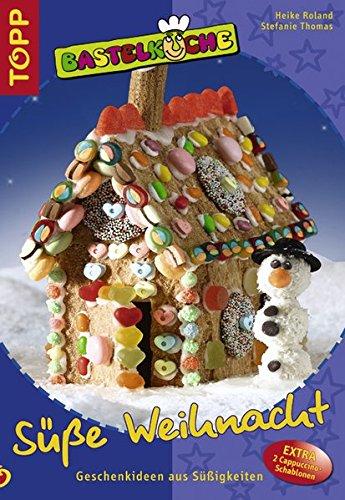 9783772436314: Bastelküche: Süße Weihnacht: Geschenkideen aus Süßigkeiten