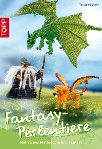 Fantasy-Perlentiere: Motive aus Mythologie und Fantasie: Torsten Becker
