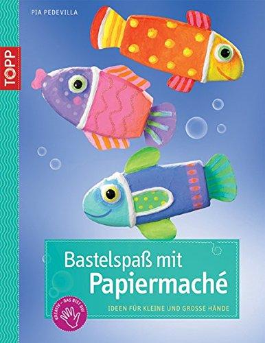 9783772437953: Bastelspaß mit Papiermaché: Ideen für kleine und große Hände