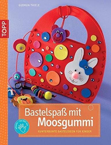 9783772438295: Bastelspaß mit Moosgummi: Kunterbunte Bastelindeen für Kinder