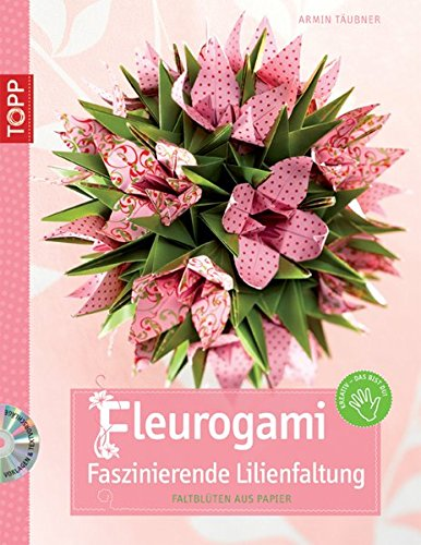 9783772438448: Fleurogami - faszinierende Lilienfaltung: Faltblüten aus Papier