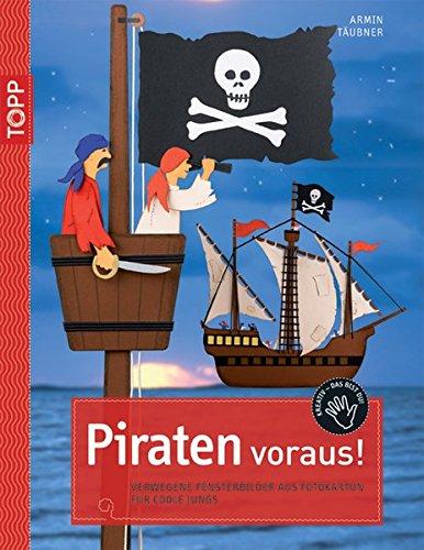 9783772438493: Piraten voraus!: Verwegene Fensterbilder aus Fotokarton für coole Jungs