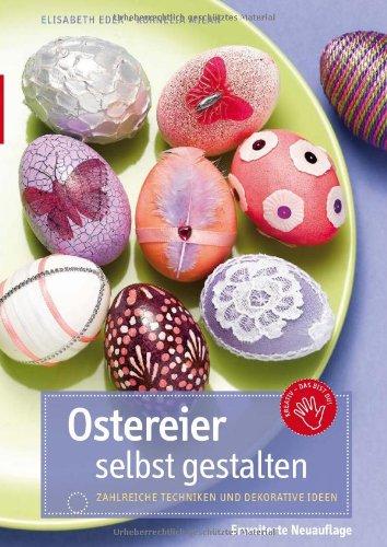 Ostereier selbst gestalten: Zahlreiche Techniken und dekorative Ideen; Erweiterte Auflage - Elisabeth Eder; Kornelia Milan