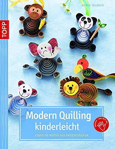 Modern Quilling kinderleicht : Einfache Motive aus Papierstreifen - Gudrun Schmitt