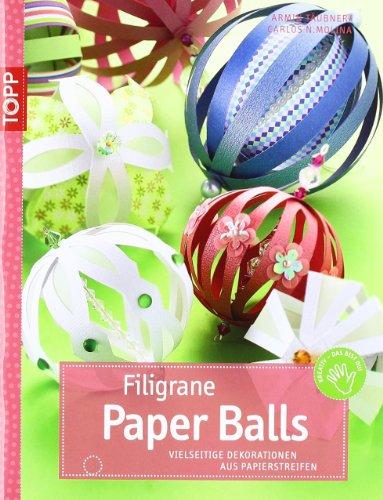 Filigrane Paper Balls: Vielseitige Dekorationen aus Papierstreifen: Täubner, Armin und