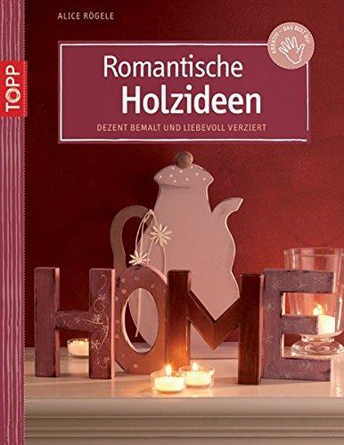 9783772439353: Romantische Holzideen: Dezent bemalt und liebevoll verziert