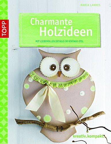 9783772440663: Charmante Holzideen: Mit liebevollen Details im Vintage-Stil