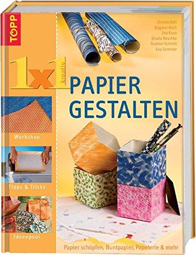 9783772450495: 1 x 1 Papier gestalten: Papier schöpfen, Buntpapier, Papeterie und mehr
