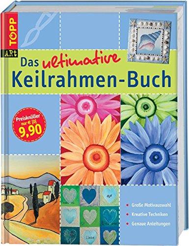 9783772451379: Das ultimative Keilrahmen-Buch: Große Motivauswahl. Kreative Techniken. Genaue Anleitungen