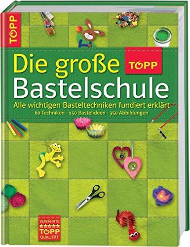 9783772451515: Die gro�e TOPP-Bastelschule: Alle wichtigen Basteltechniken