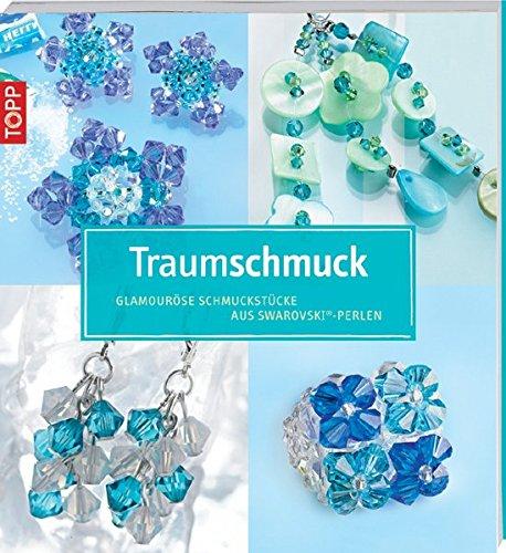 9783772451751: Traumschmuck - Glamouröse Schmuckstücke aus Swarowski-Perlen: Inkl. detailierten Fädelskizzen und Schritt-für-Schritt-Anleitung